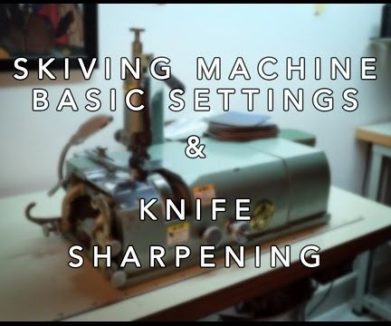 Leather skiving machine settings and knife sharpening