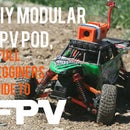 Diy Modular FPV Pod, a Beginners Guide to FPV (for any platform)
