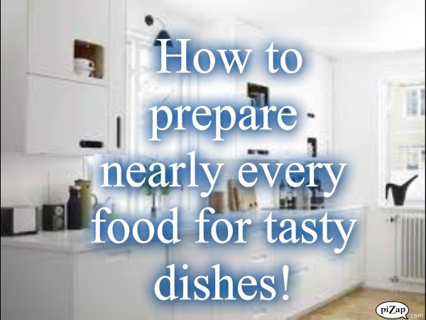 How to Prepare Nearly Every Food for Tasty Dishes!