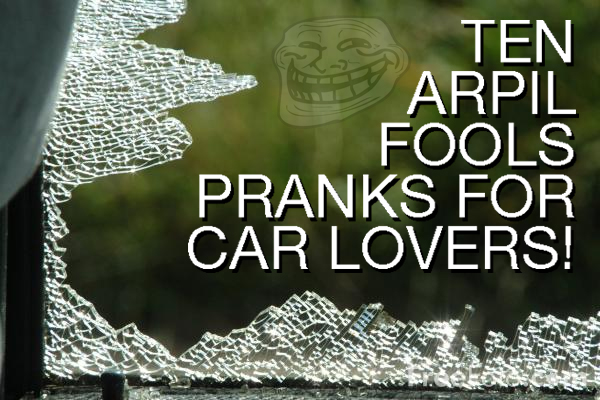 10 April Fool's Pranks for Car Lovers!