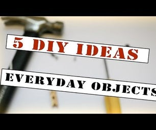 5 Awesome Ideas With  Everyday Objects