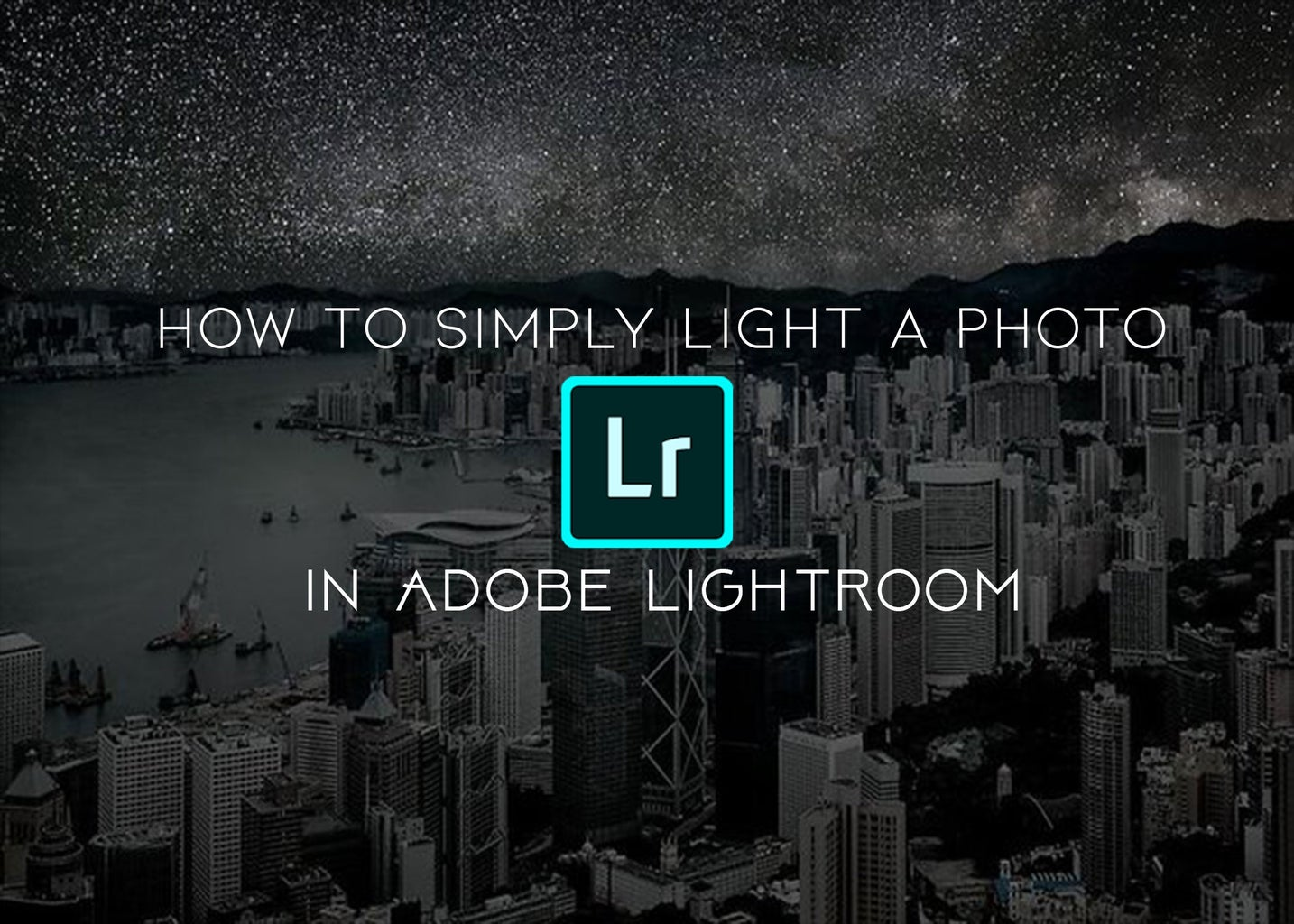 How to Simply Light a Photo in Adobe Lightroom