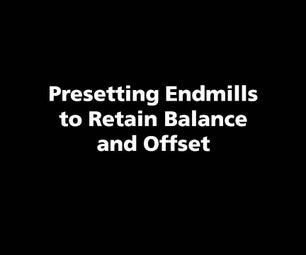 Presetting Endmills to Retain Balance