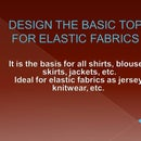 DESIGN THE BASIC TOP FOR ELASTIC FABRICS It is the basis for all shirts, blouses, skirts, jackets, etc. Ideal for elastic fabrics as jersey, knitwear, etc.