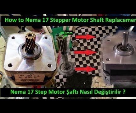 How to Nema 17 Stepper Motor shaft Replacement ?