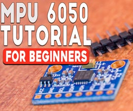 MPU 6050 Tutorial | How to Program MPU 6050 With Arduino