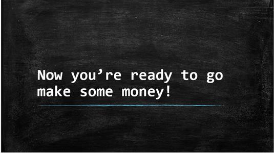 Step 5: Go Make Some Money!