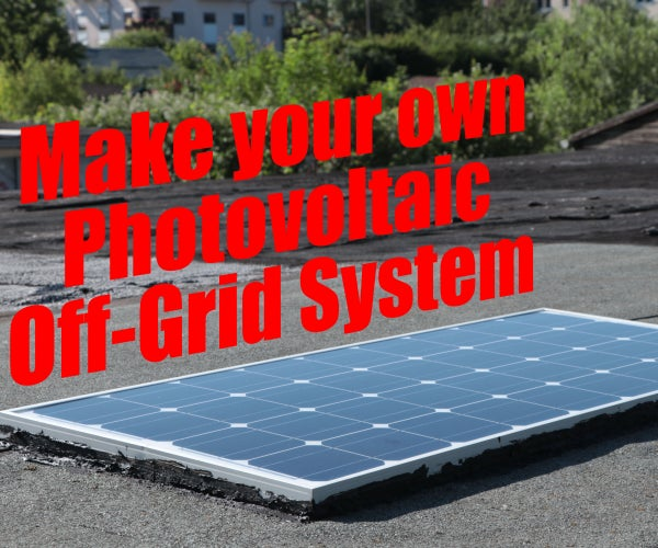 Make Your Own Photovoltaic Off-Grid System