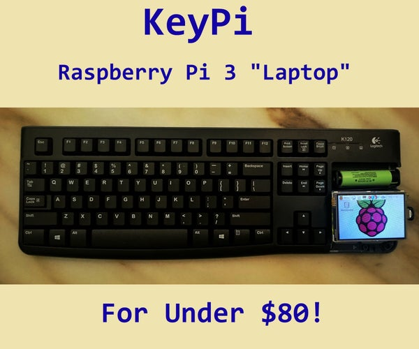 KeyPi - a Cheap Portable Raspberry Pi 3 Laptop Under $80