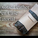 Video Guide to Making an Exotic Leather Pen Case