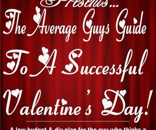 The Average Guys Guide to a Successful Valentines Day!