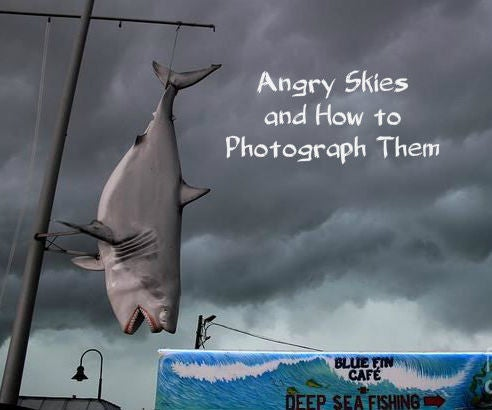 Angry Skies and How to Photograph Them