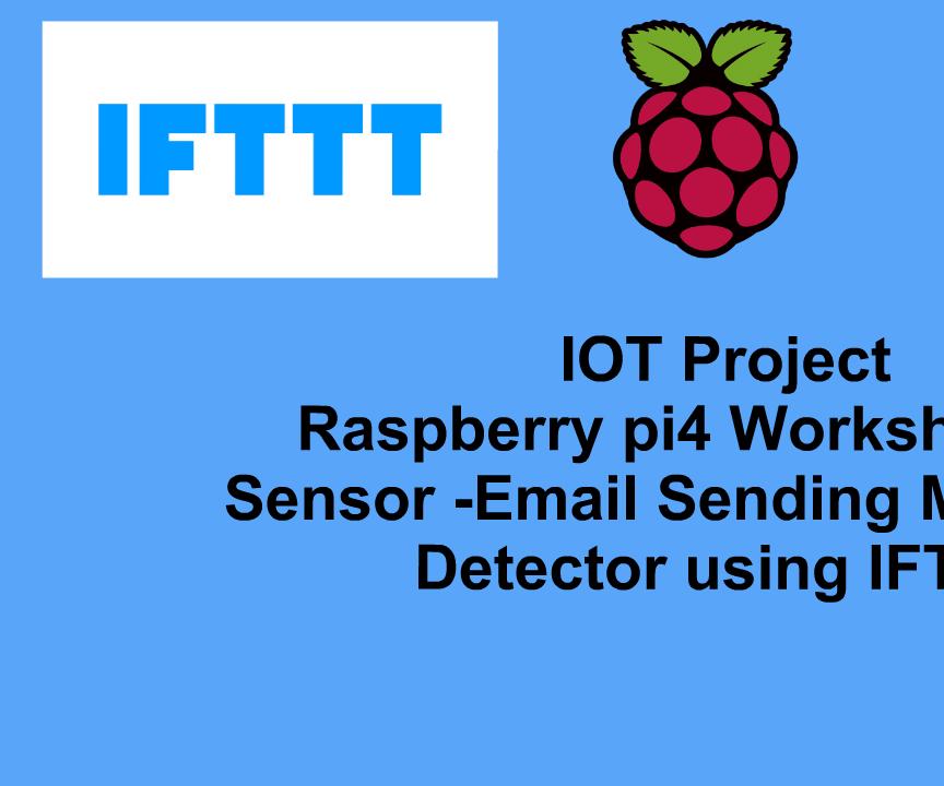 Raspberry Pi4 Workshop PIR Sensor -Email Sending Movement Detector Using IFTTT