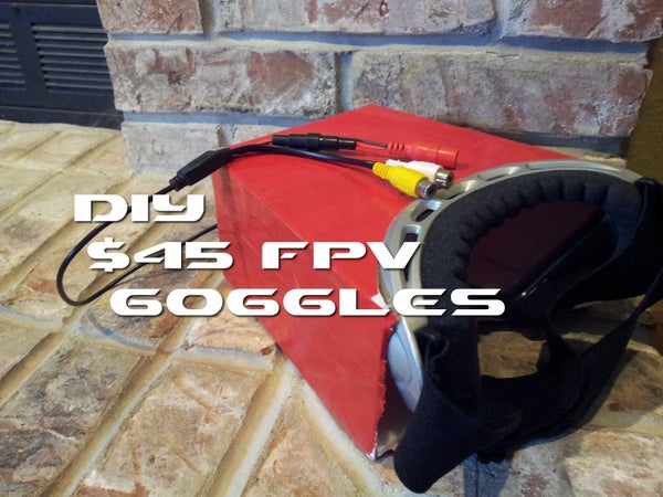 DIY $45 FPV Goggles for RC Quad Copters or Planes