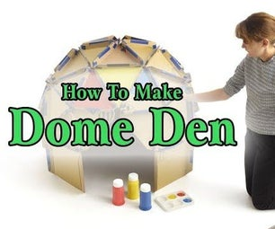 How to Make Dome Den