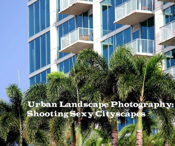 Urban Landscape Photography: Shooting Sexy Cityscapes