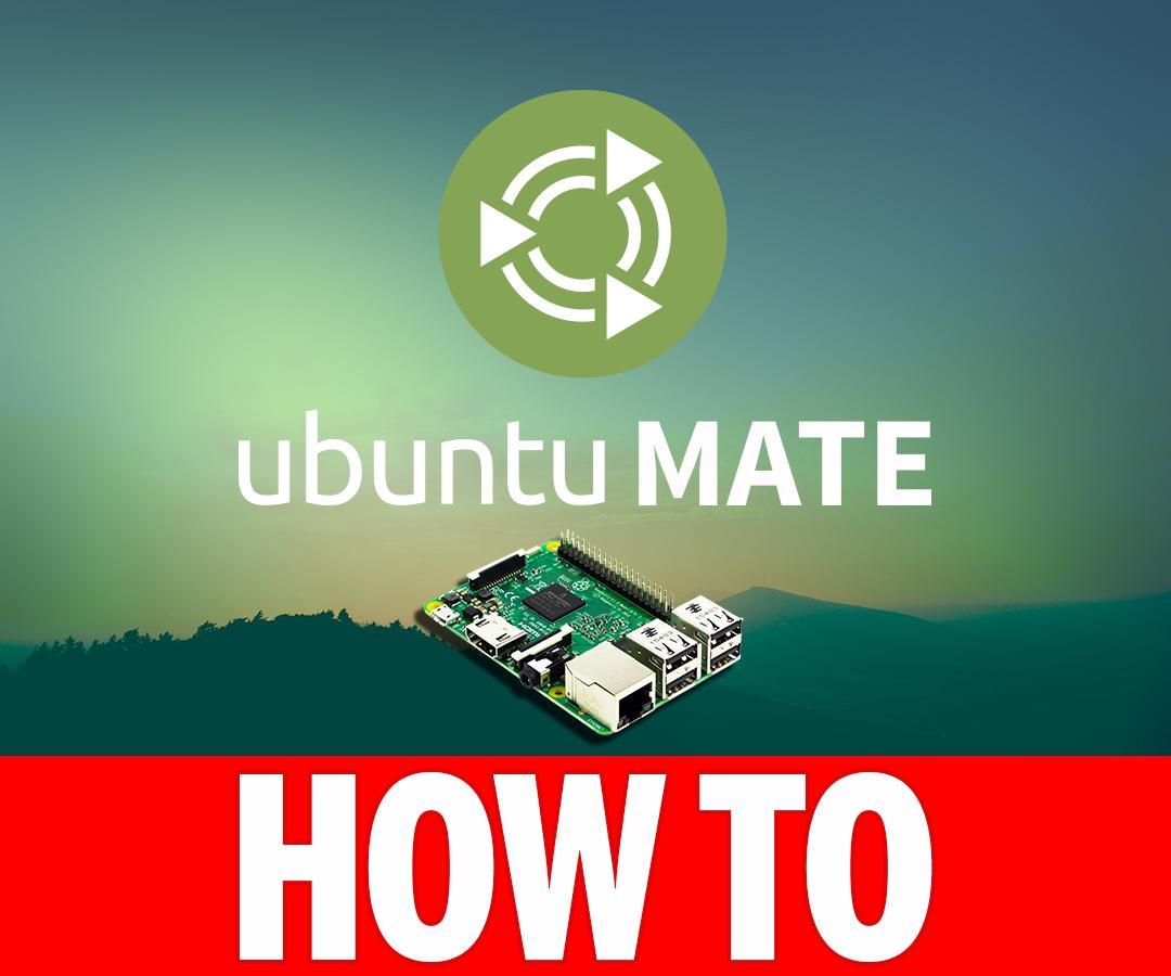 How to Setup and Install Ubuntu Mate 16.04.2 LTS on Raspberry Pi 3 or 2