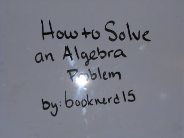 How to Solve an Algebra Problem