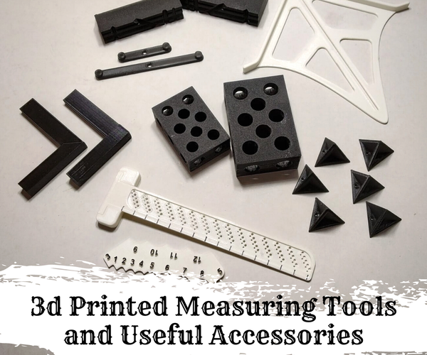 3d Printed Measuring Tools and Useful Accessories