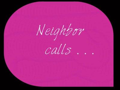 A Neighbor Calls