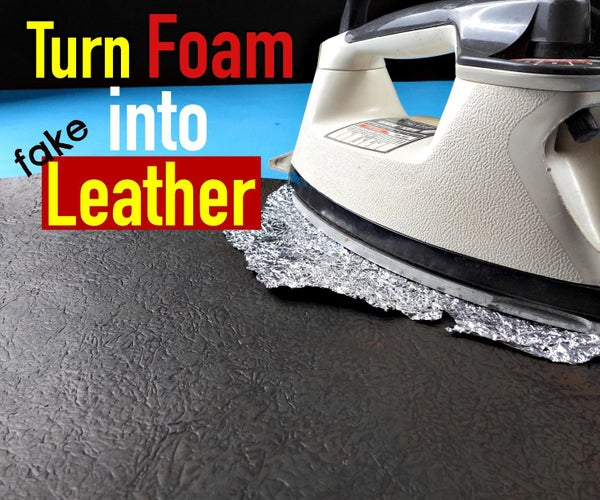 Make Fake Leather From Tinfoil and Foam!
